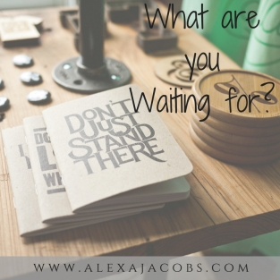What are you Waiting for_